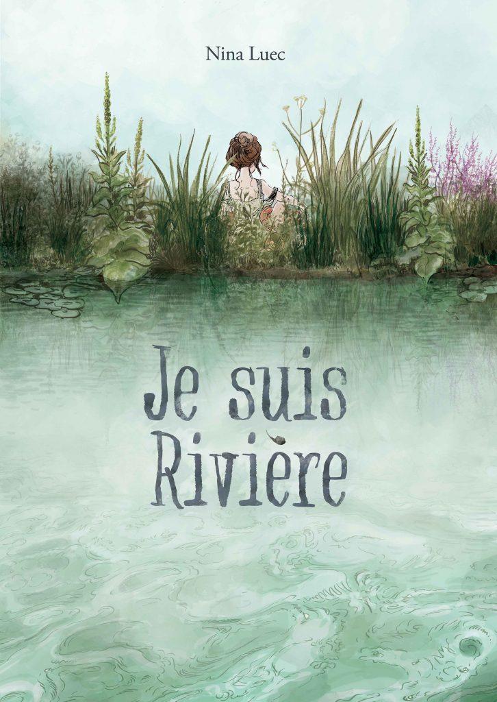 Couverture de la bande dessinée Je suis Rivière, Nina Luec, éditions Tartamudo, 2019